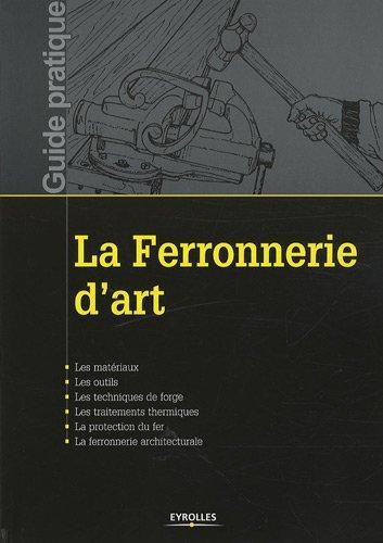 La Ferronnerie D'Art ; Les Materiaux, Les Outils, Les Techniques De Forge, Les Traitements Thermiques