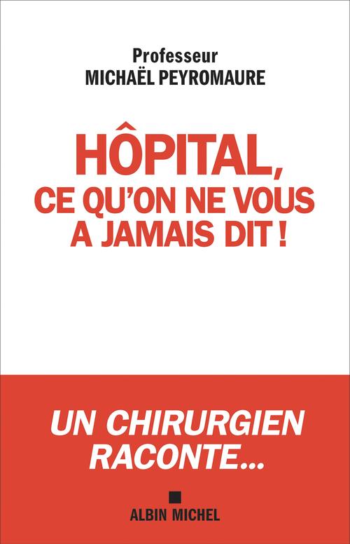 Hôpital, ce qu'on ne vous a jamais dit... ; ce qui doit changer !