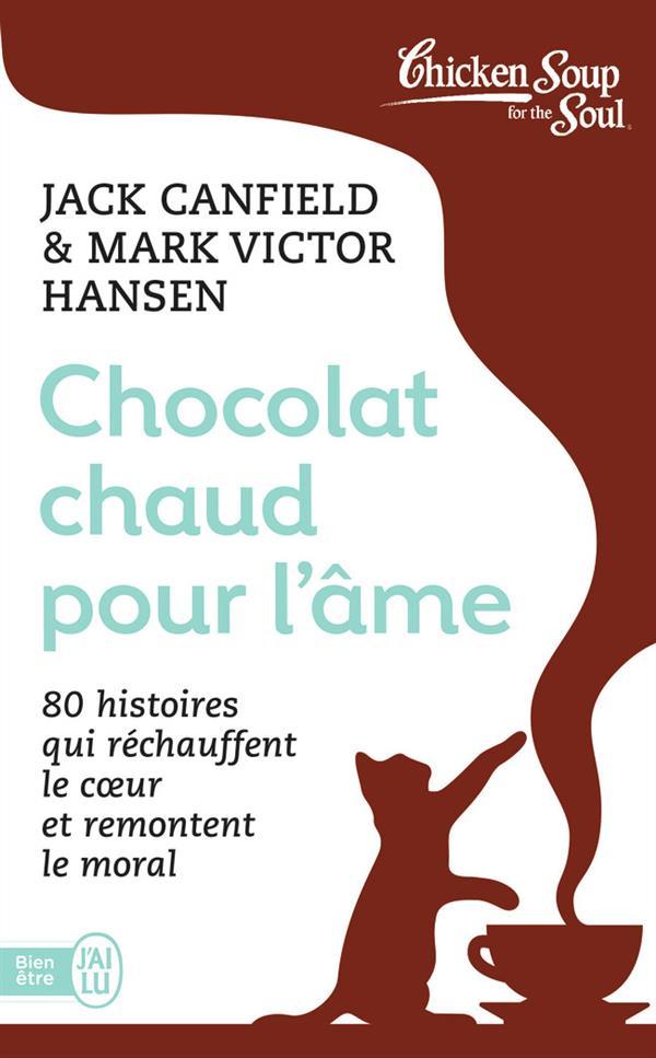 Chocolat chaud pour l'âme ; 80 histoires qui réchauffent le coeur et remontent le moral
