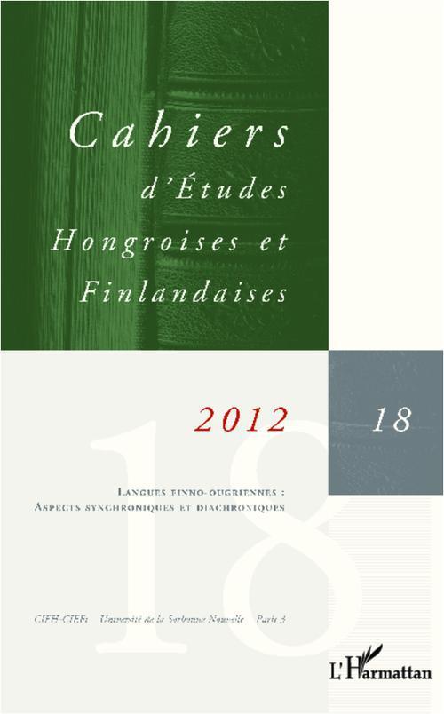 CAHIERS D'ETUDES HONGROISES n.18 ; langues finno-ougriennes : aspects synchroniques et diachroniques