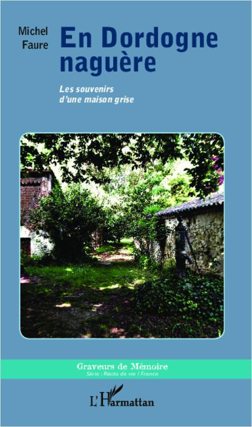En dordogne Naguère ; les souvenirs d'une maison grise