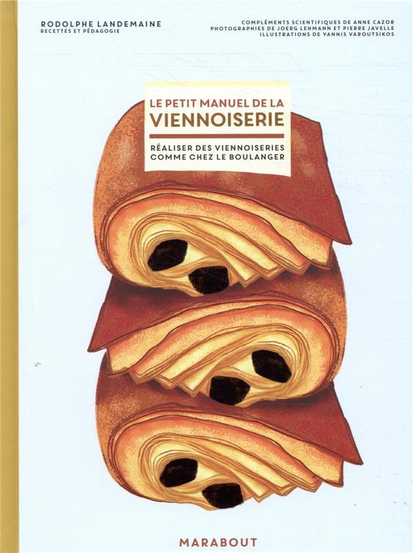 Le petit manuel de la viennoiserie ; réaliser des viennoiseries comme chez le boulanger