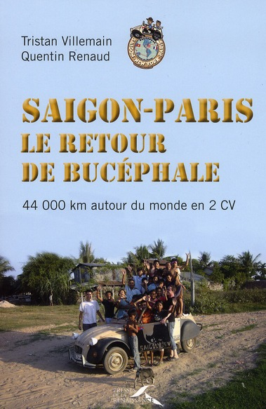 Saigon Paris ; Le Retour De Bucephale ; 44 000 Km Autour Du Monde En 2 Cv