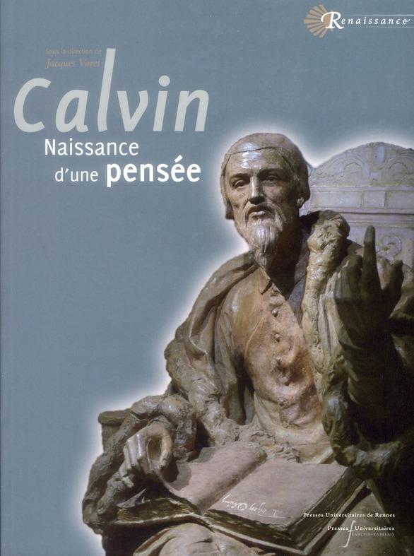 Jean calvin - naissance d'une pensee
