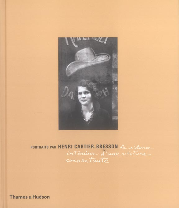 Portraits par Henri Cartier-Bresson ; le silence intérieur d'une victime consentante