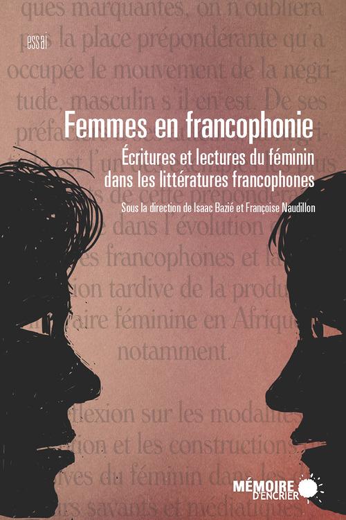 Femmes en francophonie. Écritures et lectures du féminin dans les littératures francophones