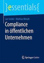Compliance in öffentlichen Unternehmen  - Mathias Wendt - Jan Seidel