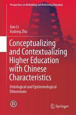 Conceptualizing and Contextualizing Higher Education with Chinese Characteristics  - Xudong Zhu - Jian Li