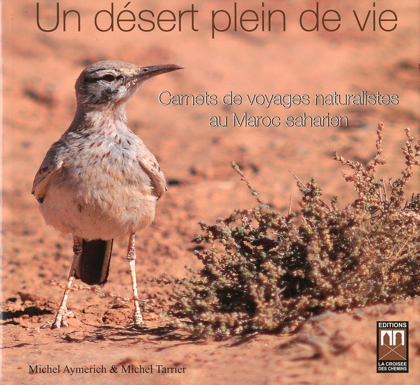 Un Desert Plein De Vie, Carnets De Voyages Naturalistes Au Maroc Saharien