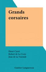 Grands corsaires  - Louis Garneray - Henri Carre - Jules Lanoe - Robert de La Croix - Jean Feuga - Yvonne Girault - Jean De La Varende