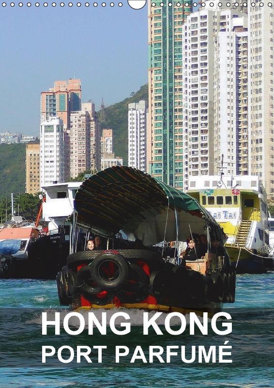 Hong Kong ; port parfumé (calendrier mural 2017 DIN A3 vertical)
