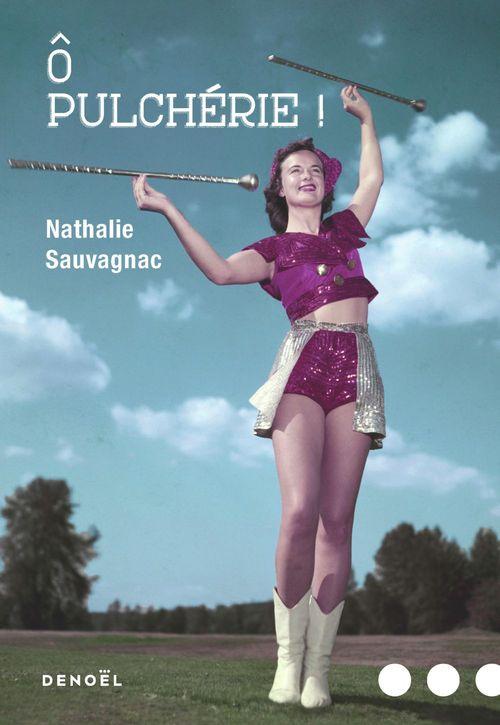 Ô Pulchérie !  - Nathalie Sauvagnac