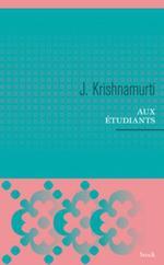 Aux étudiants  - Jiddu Krishnamurti