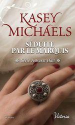 Vente EBooks : Ashurst Hall t.2 ; séduite par le marquis  - Kasey Michaels