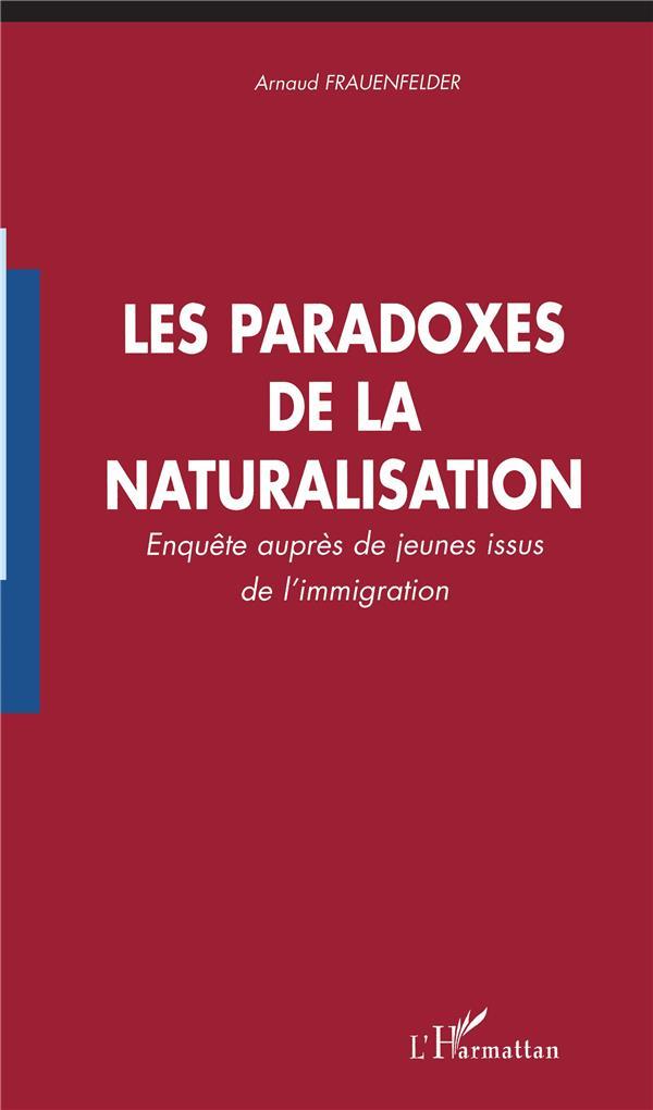 Les paradoxes de la naturalisation ; enquêtes auprès de jeunes issus de la naturalisation
