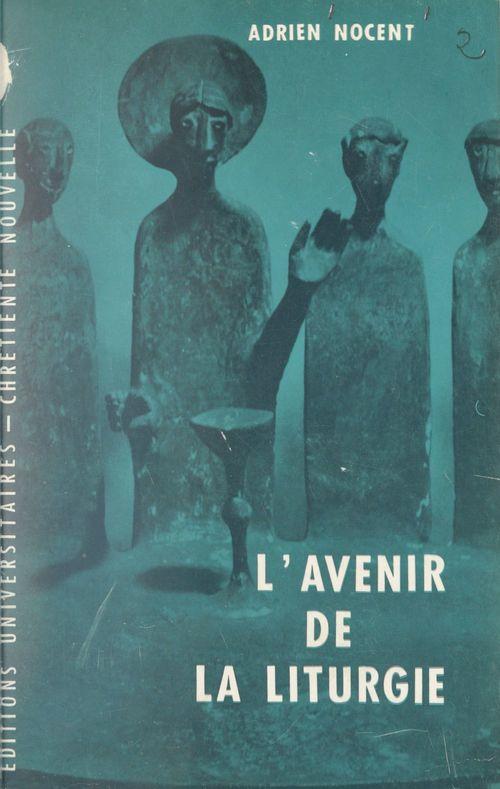 L'avenir de la liturgie  - Adrien Nocent