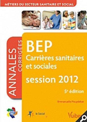 BEP carrières sanitaires et sociales ; matières générales et professionnelles ; annales corrigées ; session 2012 (5e édition)