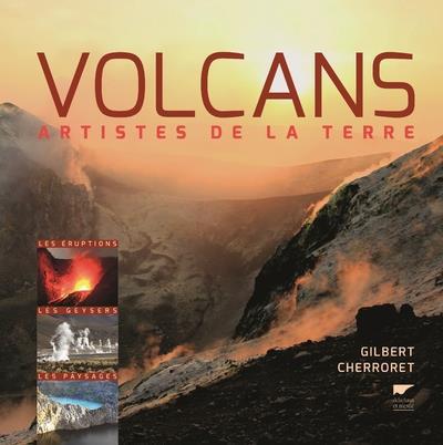 Les volcans ; artistes de la terre