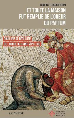 ET TOUTE LA MAISON FUT REMPLIE DE L-ODEUR DU PARFUM - POUR UNE SPIRITUALITE DE L-ORDRE DU SAINT-SEPU