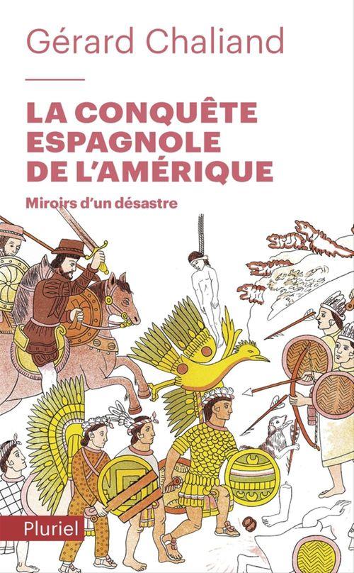 La conquête espagnole de l'Amérique ; miroirs d'un désastre