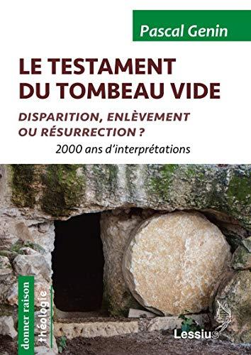 Le testament du tombeau vide ; disparition, enlèvement ou résurrection ? 2000 ans d'interprétations