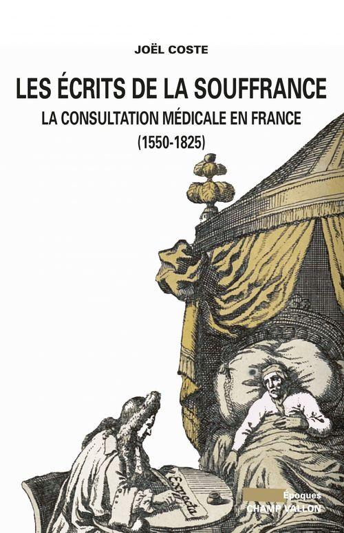 Les écrits de la souffrance ; la consultation médicale en France (1550-1825)