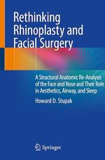 Rethinking Rhinoplasty and Facial Surgery  - Howard D. Stupak
