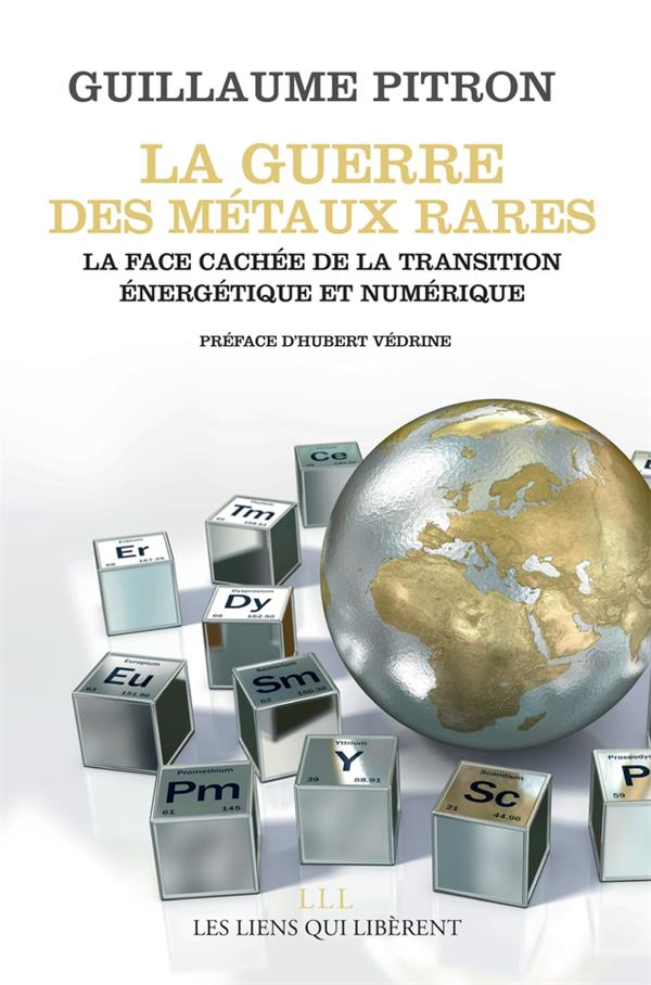 La guerre des métaux rares ; la face cachée de la transition énergétique et numérique