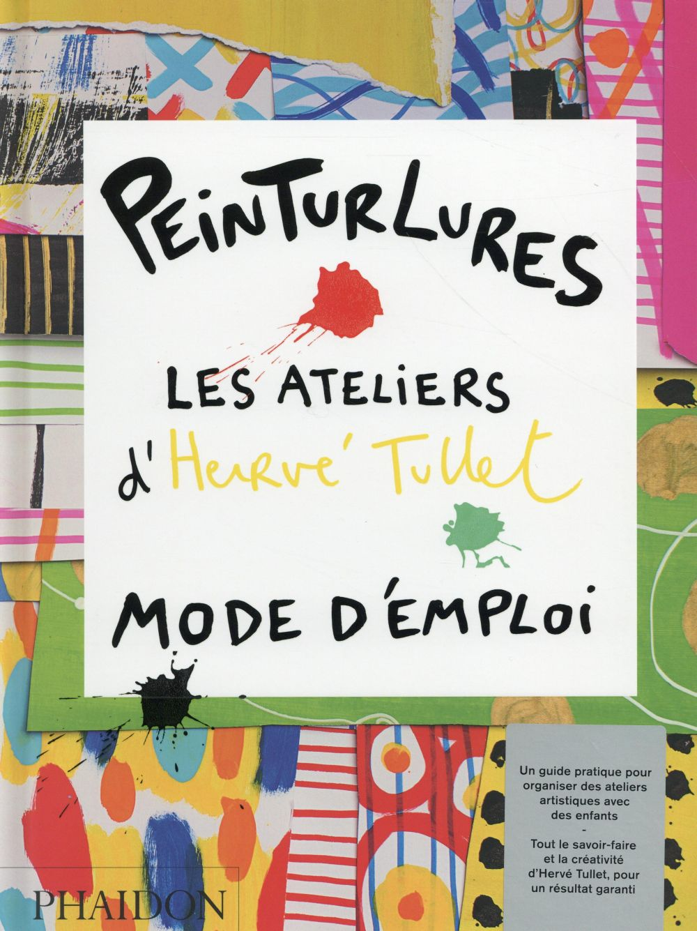 Peinturlures ; les ateliers d'Hervé Tullet ; mode d'emploi