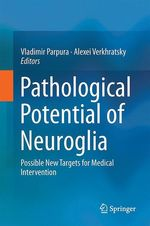 Pathological Potential of Neuroglia  - Alexei Verkhratsky - Vladimir Parpura