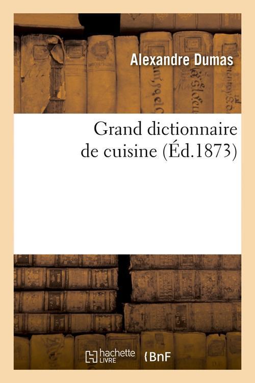 Grand Dictionnaire De Cuisine (Edition 1873)