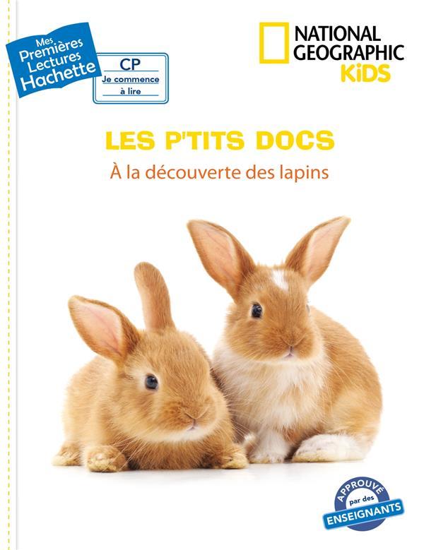 Mes premières lectures ; CP ; National Geographic kids ; les p'tits docs ; à la découverte des lapins