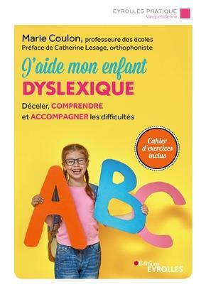 J'aide mon enfant dyslexique ; décéler, comprendre et accompagner les difficultés (3e édition)