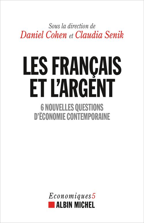 Les Français et l'argent ; 6 nouvelles questions d'économie contemporaine