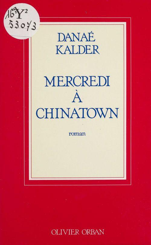 Mercredi à Chinatown  - Danaé Kalder