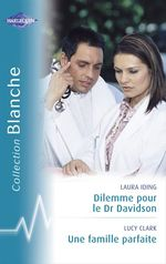 Vente Livre Numérique : Dilemme pour le Dr Davidson - Une famille parfaite (Harlequin Blanche)  - Laura Iding - Lucy Clark
