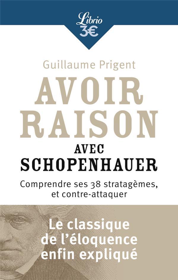 Avoir raison avec Schopenhauer ; comprendre ses 38 stratagèmes et contre-attaquer