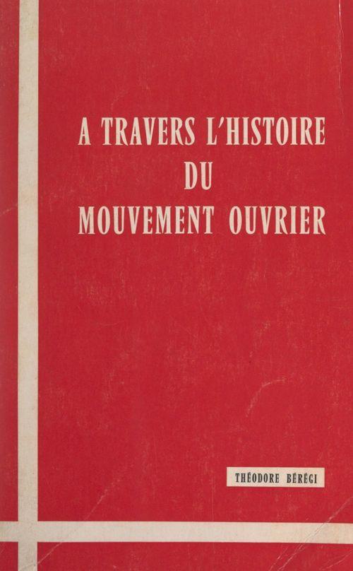 À travers l'histoire du mouvement ouvrier  - Théodore Bérégi