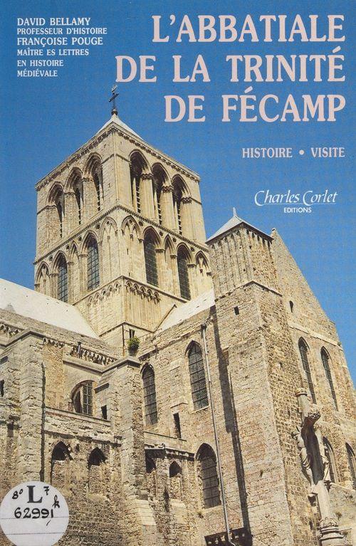 L'abbatiale de la Trinité de Fécamp  - David Bellamy  - Françoise Pouge