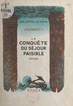 Les contes de Poindi. La conquête du séjour paisible  - Jean Mariotti