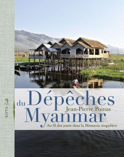 Dépêches du Myanmar ; au fil des jours dans la Birmanie singulière