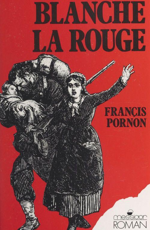 Blanche la rouge  - Francis Pornon  - Collectif