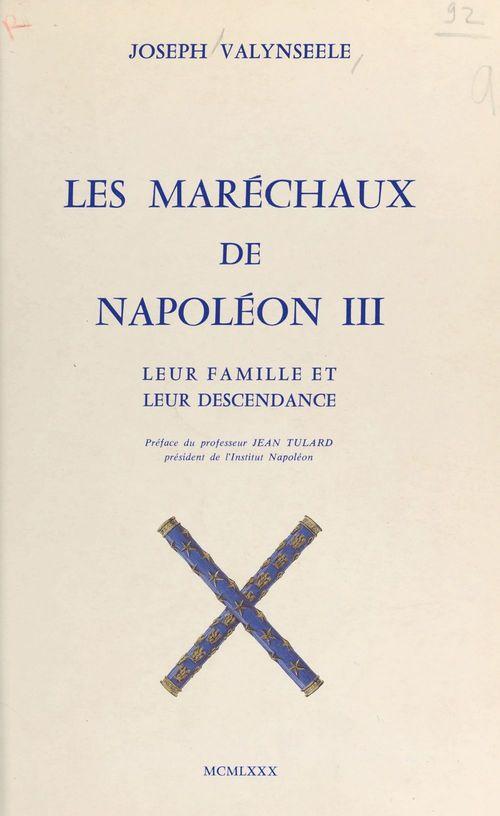 Les maréchaux de Napoléon III : leur famille et leur descendance  - Joseph Valynseele