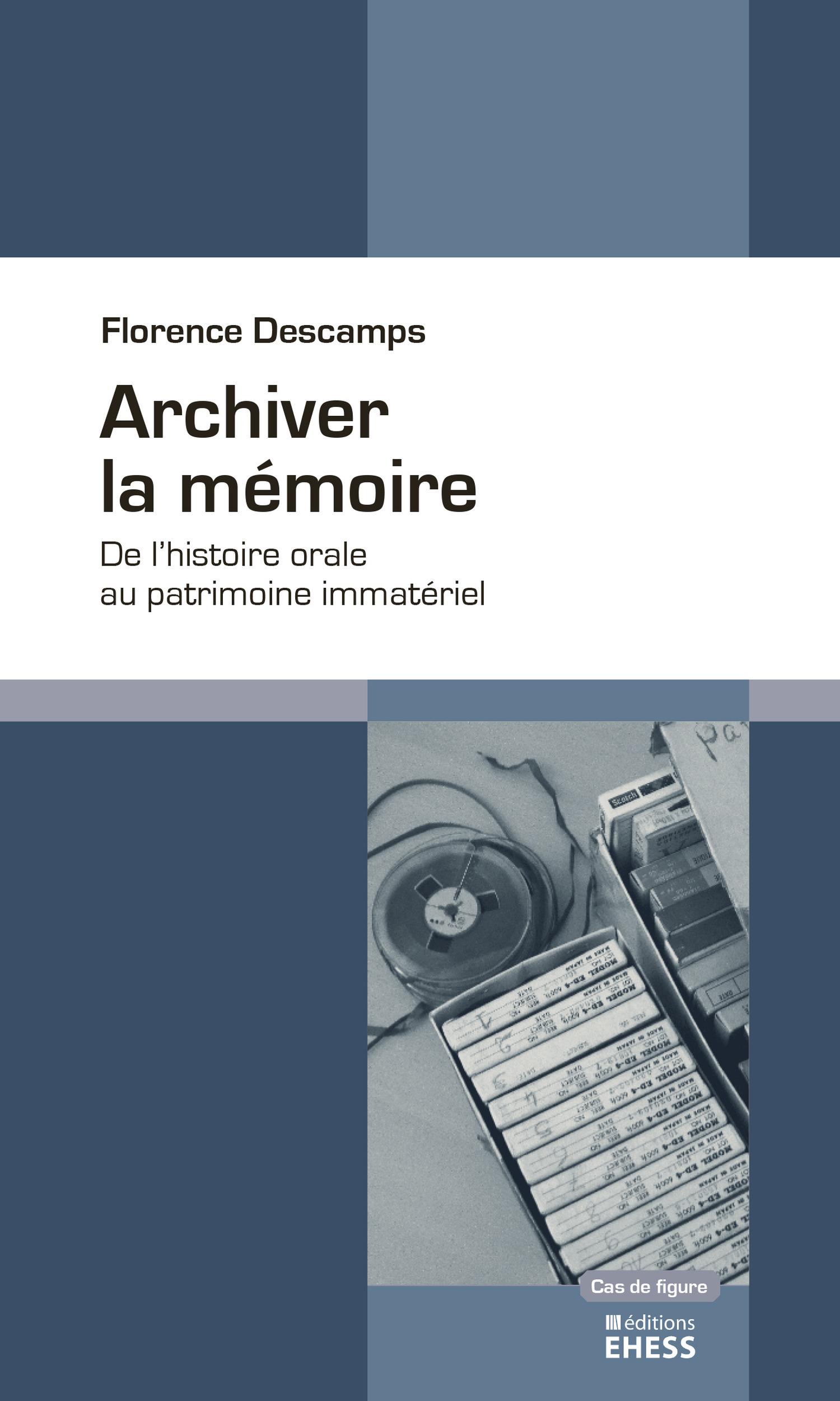 Archiver la mémoire ; de l'histoire orale au patrimoine immatériel