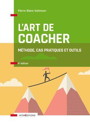 L'art de coacher ; méthode, cas pratiques et outils (4e édition)