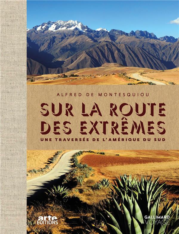 Sur la route des extrêmes ; voyage en Amérique du Sud