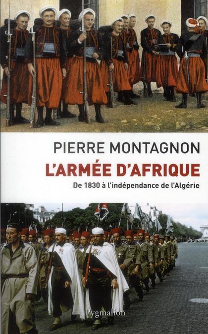 L'armée d'Afrique ; de 1830 à l'indépendance de l'Algérie