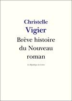 Vente EBooks : Brève histoire du Nouveau Roman  - Christelle Vigier - La République des Lettres
