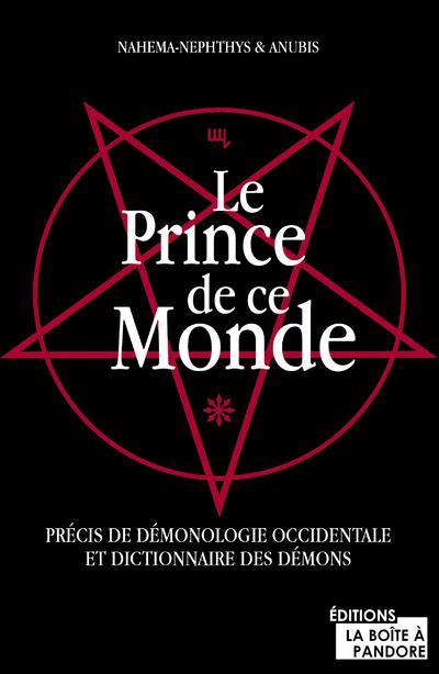 le prince de ce monde ; précis de démonologie occidentale et dictionnaire des démons