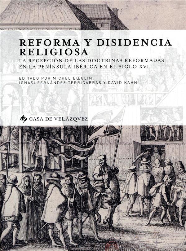 Reforma y disidencia religiosa - la recepcion de las doctrinas reformadas en la peninsula iberica en